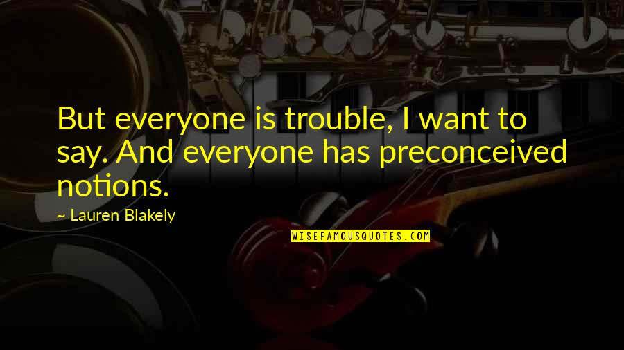 Frigid Morning Quotes By Lauren Blakely: But everyone is trouble, I want to say.