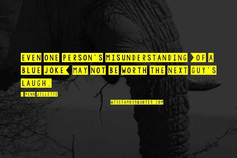 Frigid Morning Quotes By Penn Jillette: Even one person's misunderstanding [of a blue joke]