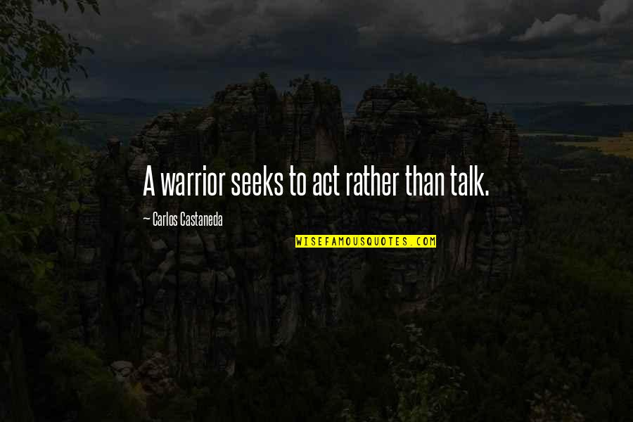 Frisbee Quotes And Quotes By Carlos Castaneda: A warrior seeks to act rather than talk.