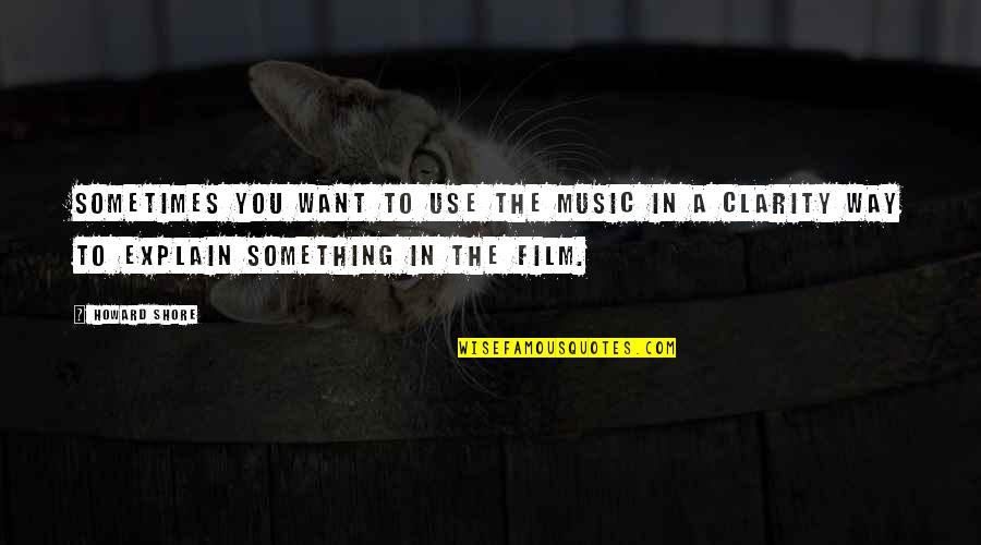 Frisbee Quotes And Quotes By Howard Shore: Sometimes you want to use the music in