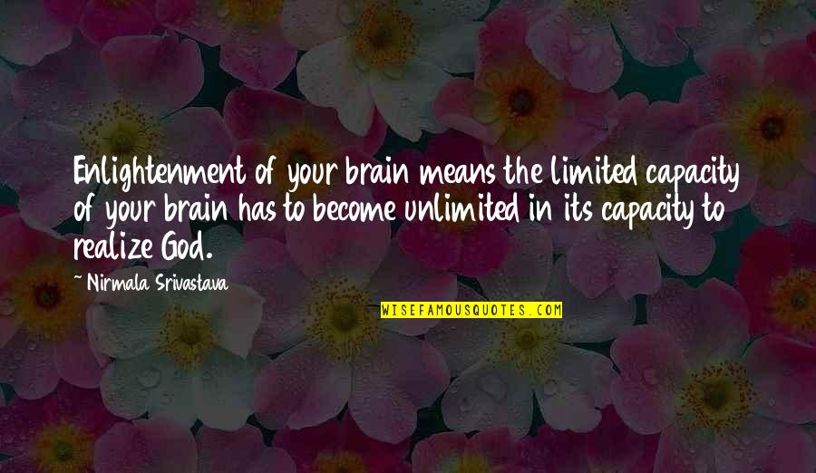 Frisbee Quotes And Quotes By Nirmala Srivastava: Enlightenment of your brain means the limited capacity