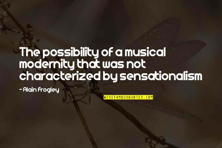 Frogley Quotes By Alain Frogley: The possibility of a musical modernity that was