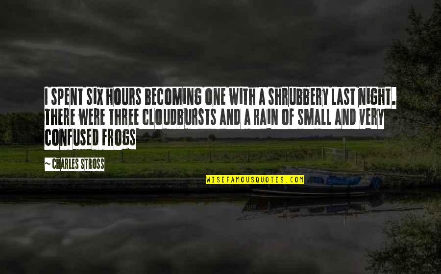 Frogs And Rain Quotes By Charles Stross: I spent six hours becoming one with a