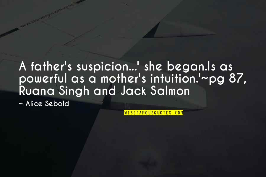 From Mother To Father Quotes By Alice Sebold: A father's suspicion...' she began.Is as powerful as