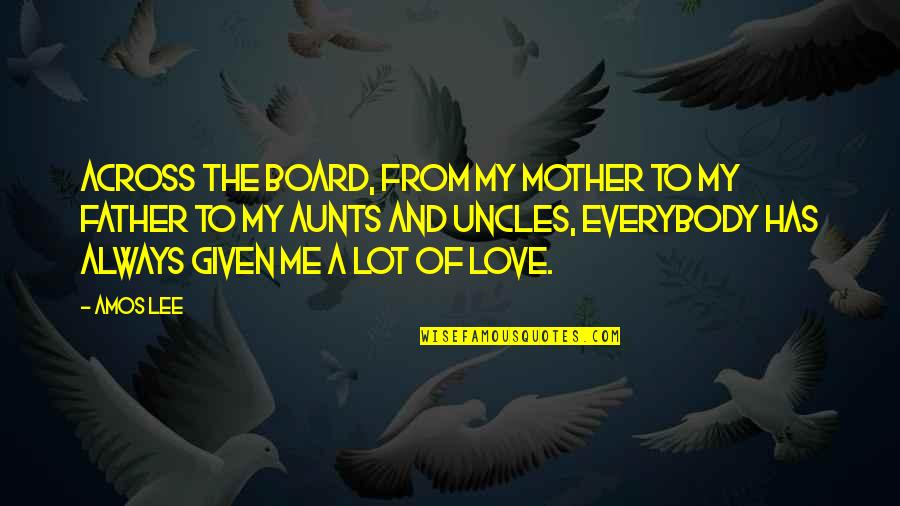 From Mother To Father Quotes By Amos Lee: Across the board, from my mother to my