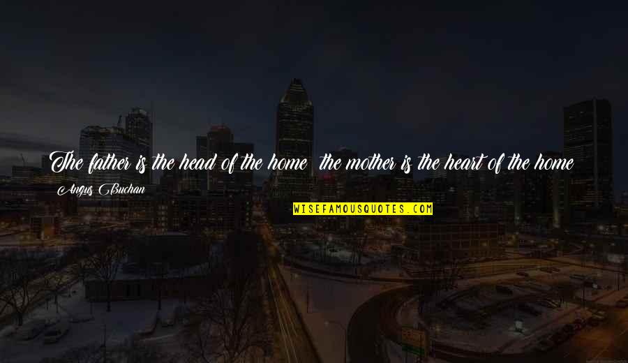 From Mother To Father Quotes By Angus Buchan: The father is the head of the home;