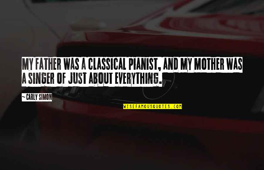 From Mother To Father Quotes By Carly Simon: My father was a classical pianist, and my