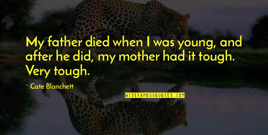 From Mother To Father Quotes By Cate Blanchett: My father died when I was young, and