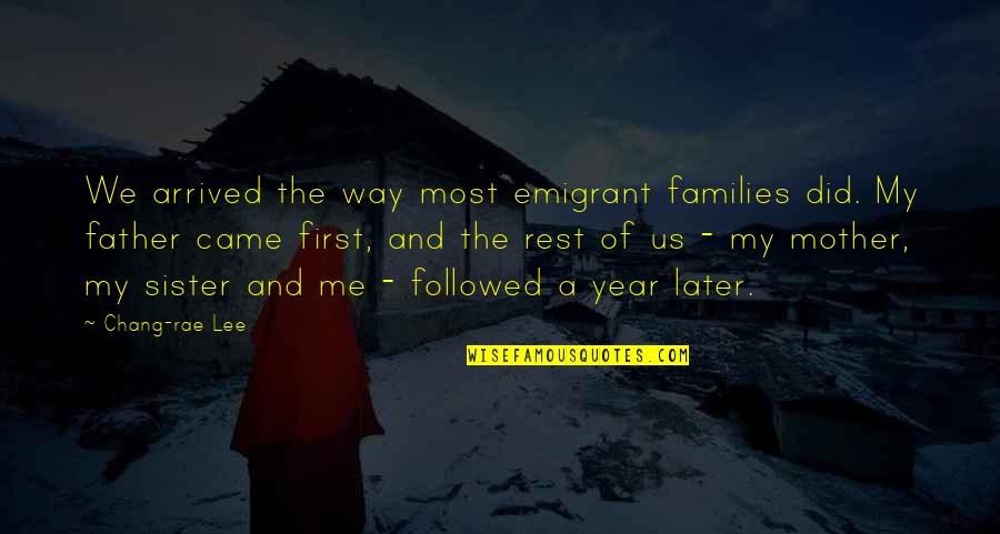 From Mother To Father Quotes By Chang-rae Lee: We arrived the way most emigrant families did.