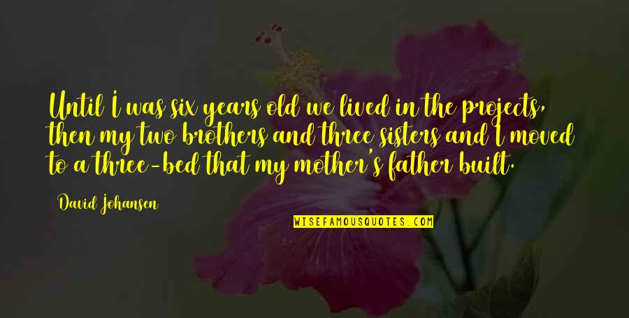 From Mother To Father Quotes By David Johansen: Until I was six years old we lived