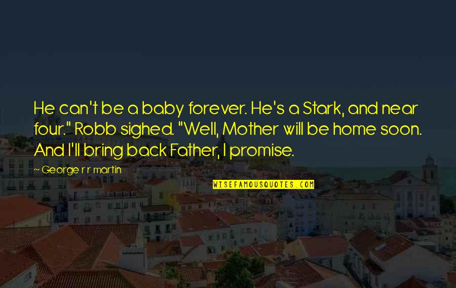 From Mother To Father Quotes By George R R Martin: He can't be a baby forever. He's a