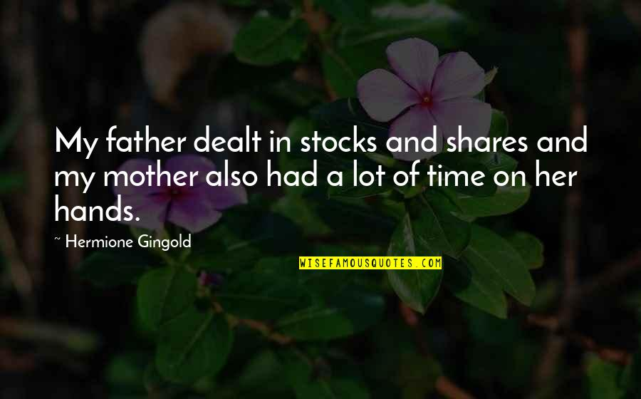 From Mother To Father Quotes By Hermione Gingold: My father dealt in stocks and shares and