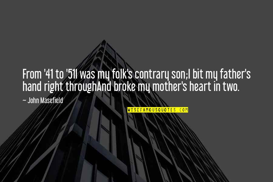 From Mother To Father Quotes By John Masefield: From '41 to '51I was my folk's contrary