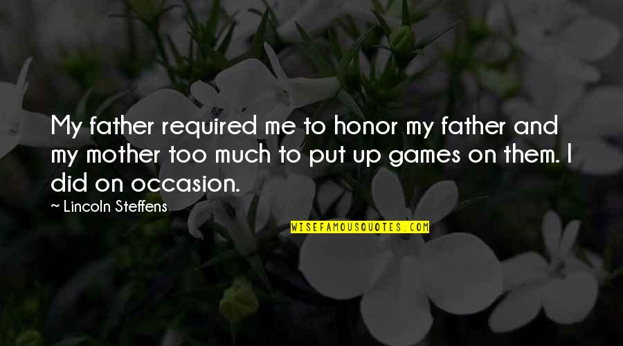 From Mother To Father Quotes By Lincoln Steffens: My father required me to honor my father
