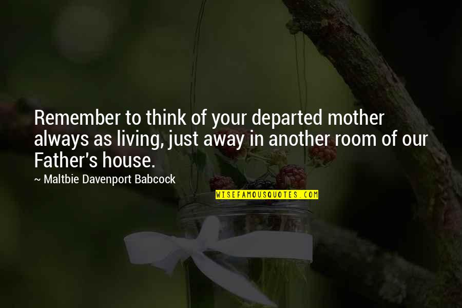 From Mother To Father Quotes By Maltbie Davenport Babcock: Remember to think of your departed mother always