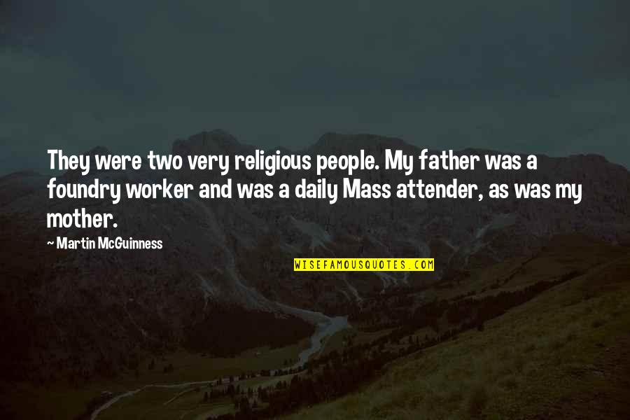 From Mother To Father Quotes By Martin McGuinness: They were two very religious people. My father