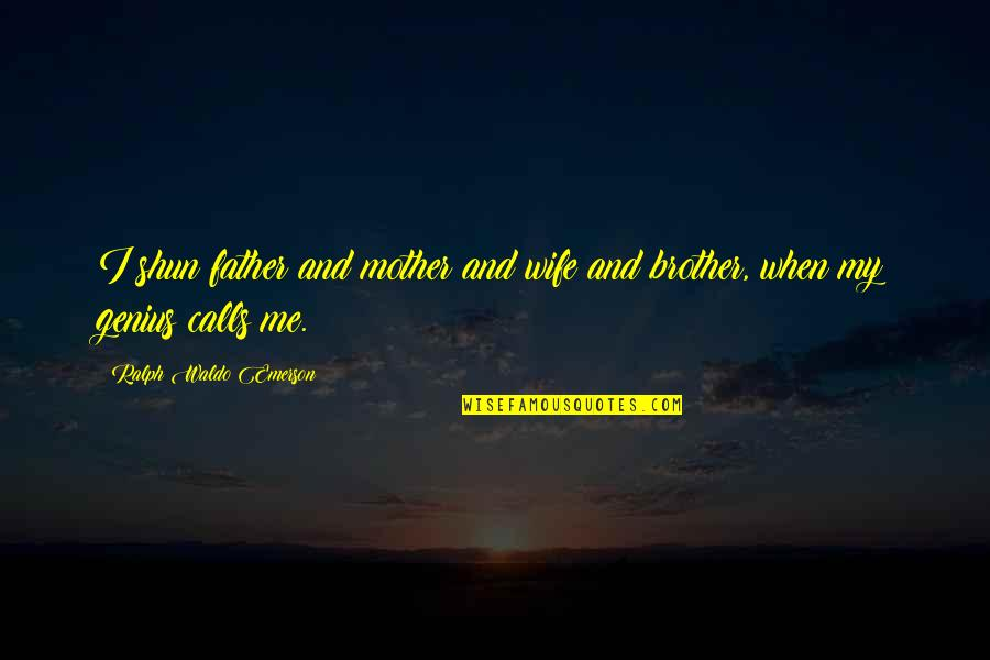 From Mother To Father Quotes By Ralph Waldo Emerson: I shun father and mother and wife and