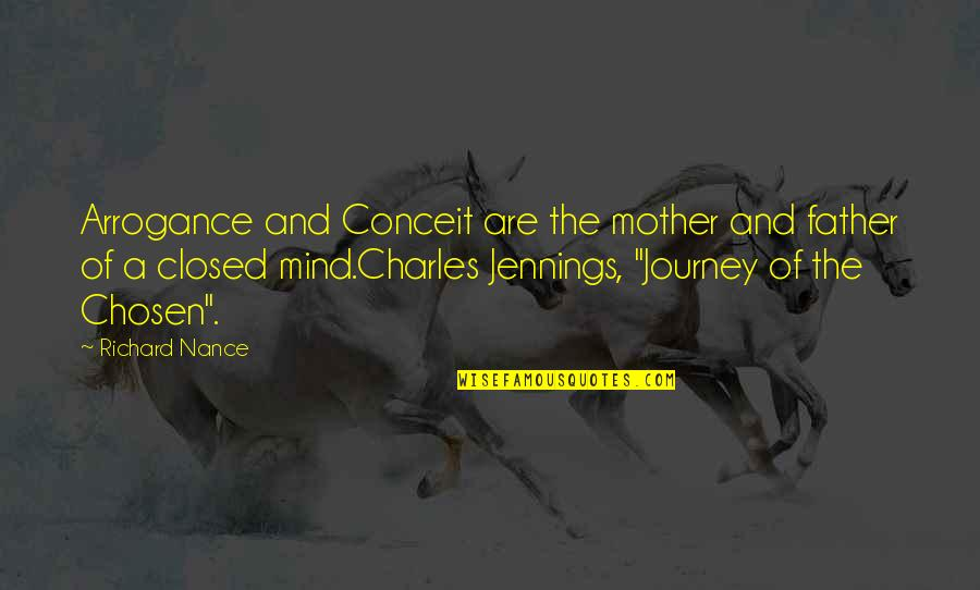 From Mother To Father Quotes By Richard Nance: Arrogance and Conceit are the mother and father