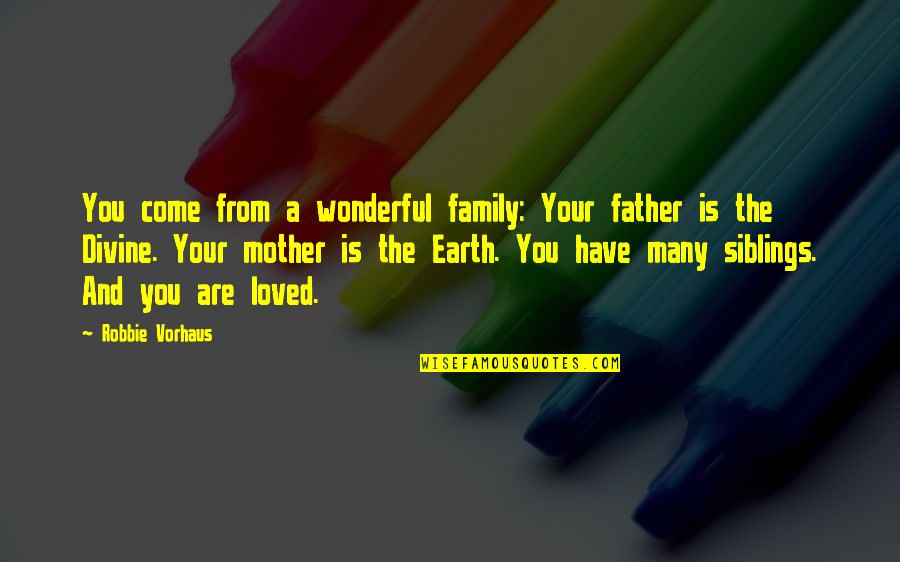 From Mother To Father Quotes By Robbie Vorhaus: You come from a wonderful family: Your father