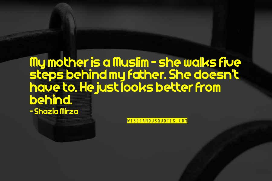 From Mother To Father Quotes By Shazia Mirza: My mother is a Muslim - she walks