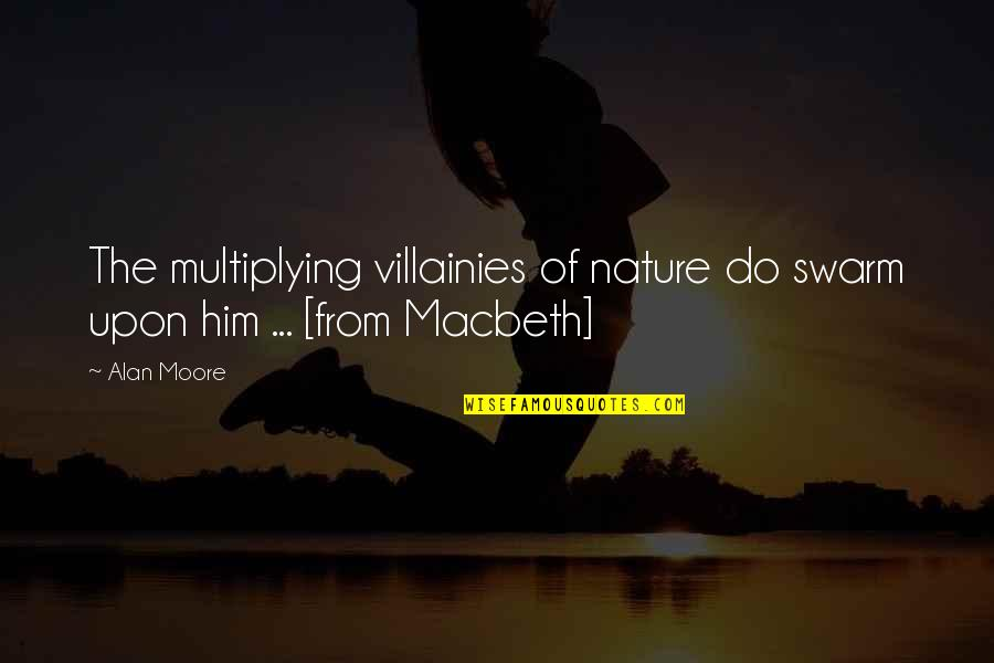 From Nature Quotes By Alan Moore: The multiplying villainies of nature do swarm upon