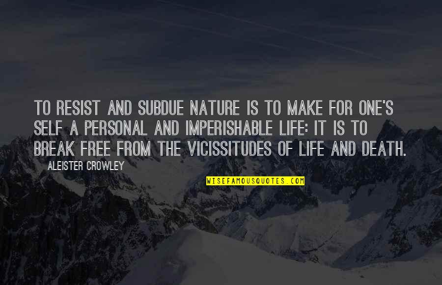 From Nature Quotes By Aleister Crowley: To resist and subdue Nature is to make