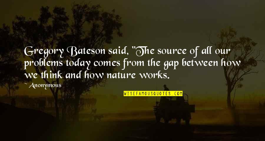 """From Nature Quotes By Anonymous: Gregory Bateson said, """"The source of all our"""