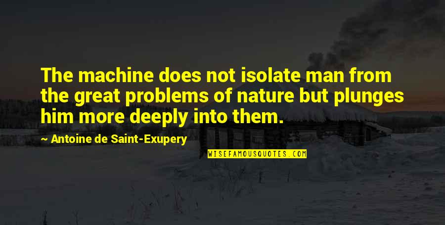 From Nature Quotes By Antoine De Saint-Exupery: The machine does not isolate man from the