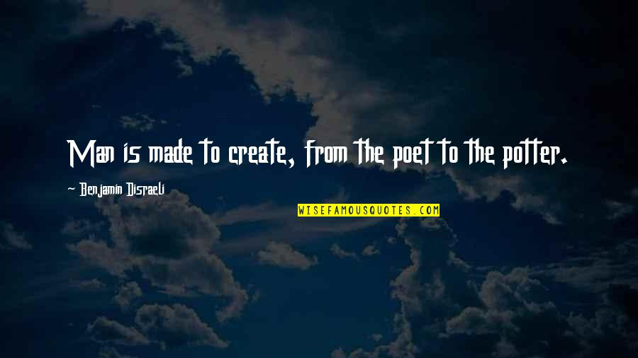 From Nature Quotes By Benjamin Disraeli: Man is made to create, from the poet