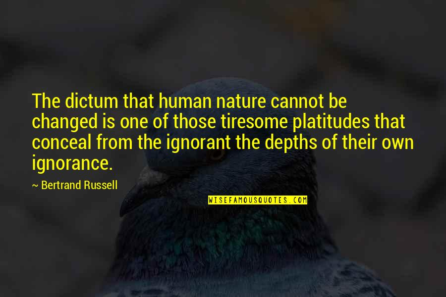 From Nature Quotes By Bertrand Russell: The dictum that human nature cannot be changed