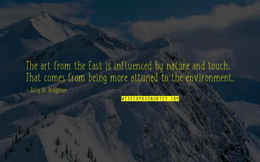 From Nature Quotes By Billy Al Bengston: The art from the East is influenced by