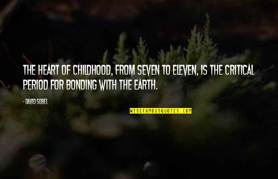 From Nature Quotes By David Sobel: The heart of childhood, from seven to eleven,