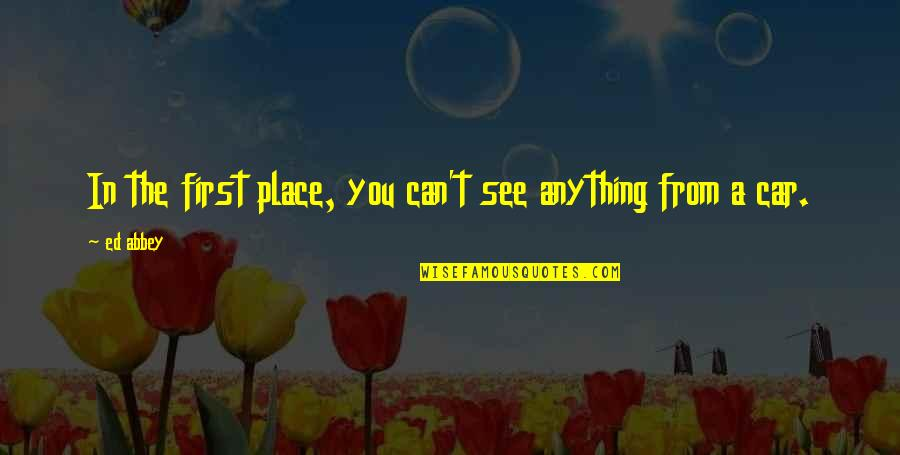 From Nature Quotes By Ed Abbey: In the first place, you can't see anything