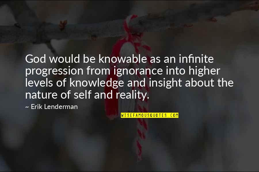 From Nature Quotes By Erik Lenderman: God would be knowable as an infinite progression