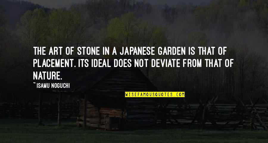 From Nature Quotes By Isamu Noguchi: The art of stone in a Japanese garden