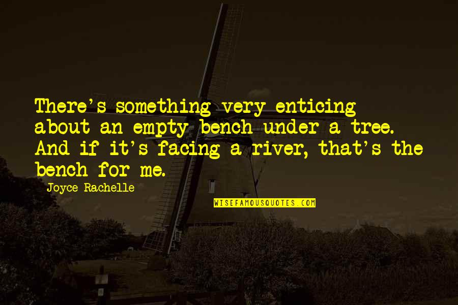 From Nature Quotes By Joyce Rachelle: There's something very enticing about an empty bench