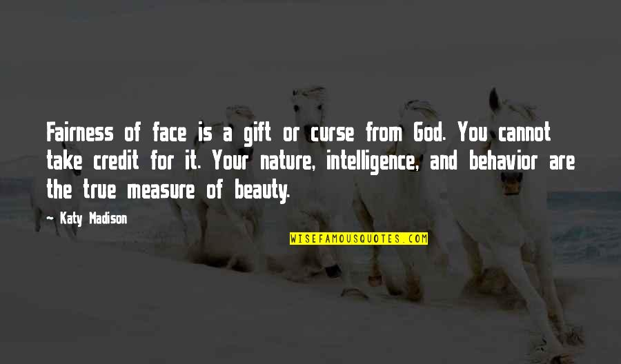 From Nature Quotes By Katy Madison: Fairness of face is a gift or curse