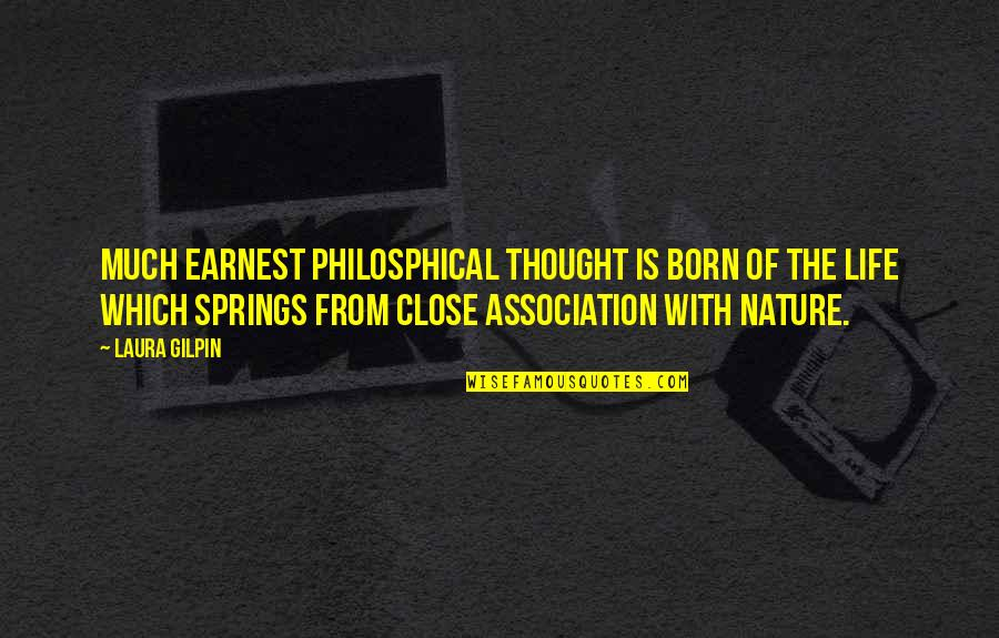 From Nature Quotes By Laura Gilpin: Much earnest philosphical thought is born of the