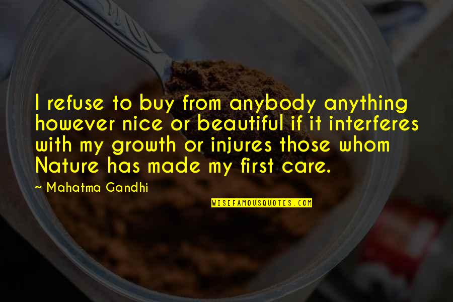 From Nature Quotes By Mahatma Gandhi: I refuse to buy from anybody anything however