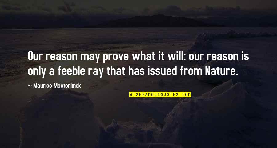 From Nature Quotes By Maurice Maeterlinck: Our reason may prove what it will: our
