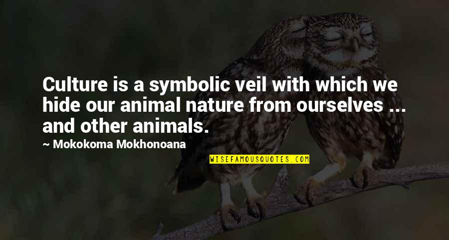 From Nature Quotes By Mokokoma Mokhonoana: Culture is a symbolic veil with which we