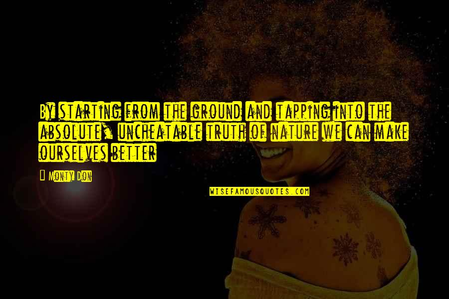 From Nature Quotes By Monty Don: By starting from the ground and tapping into