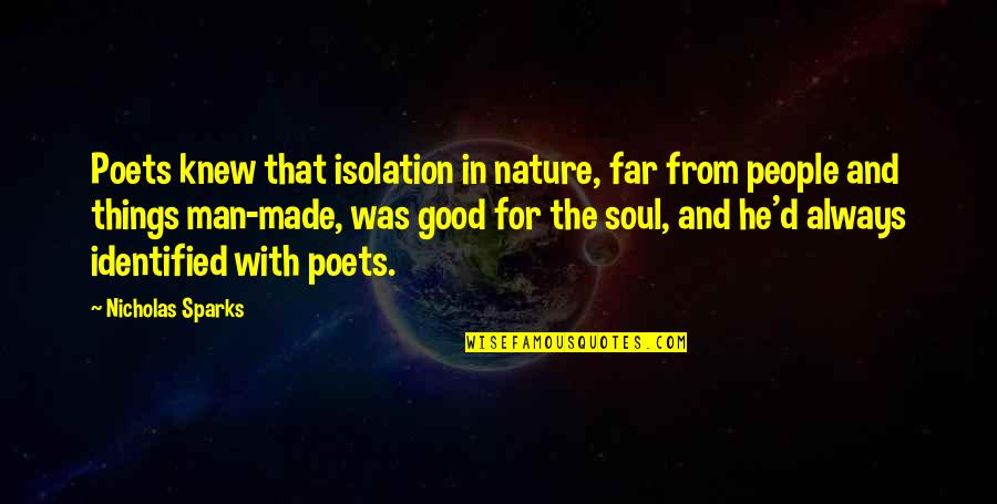 From Nature Quotes By Nicholas Sparks: Poets knew that isolation in nature, far from
