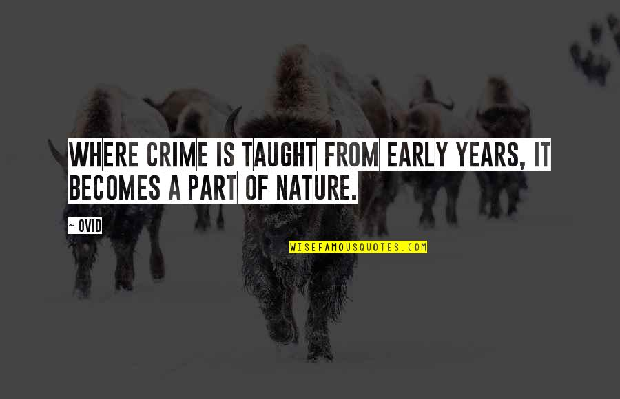 From Nature Quotes By Ovid: Where crime is taught from early years, it