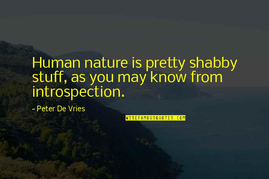 From Nature Quotes By Peter De Vries: Human nature is pretty shabby stuff, as you