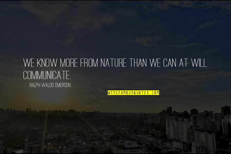 From Nature Quotes By Ralph Waldo Emerson: We know more from nature than we can