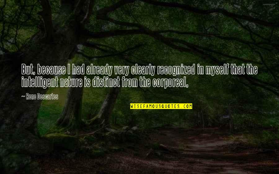 From Nature Quotes By Rene Descartes: But, because I had already very clearly recognized