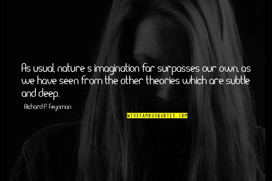 From Nature Quotes By Richard P. Feynman: As usual, nature's imagination far surpasses our own,