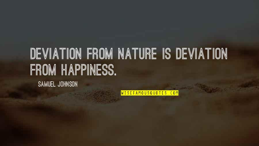 From Nature Quotes By Samuel Johnson: Deviation from Nature is deviation from happiness.