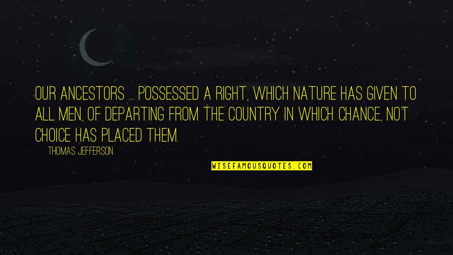 From Nature Quotes By Thomas Jefferson: Our ancestors ... possessed a right, which nature